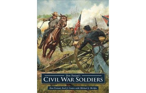Don Troiani's Civil War Soldiers -  by Don Troiani & Earl J. Coates (Hardcover) - image 1 of 1