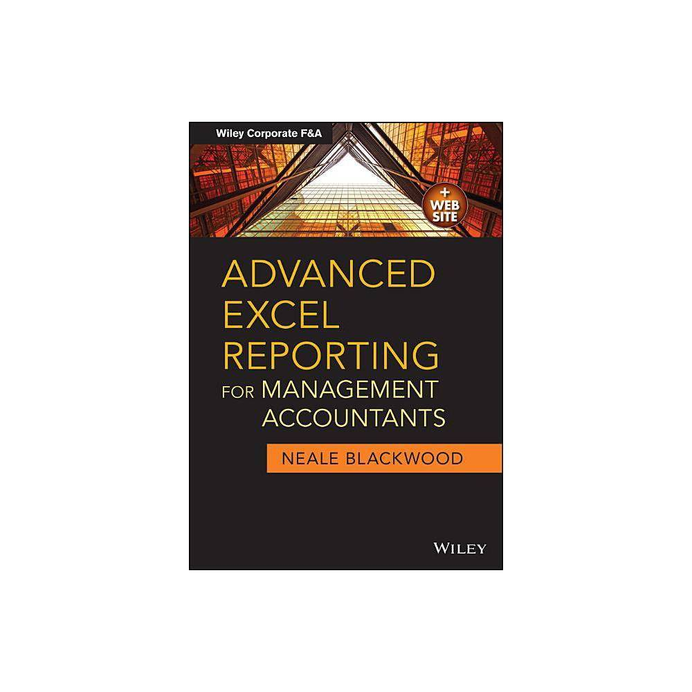 Advanced Excel Reporting For Management Accountants Wiley Corporate F A By Neale Blackwood Paperback