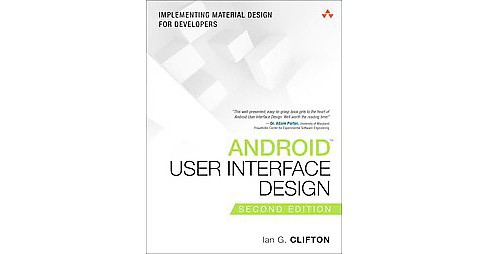 Android User Interface Design : Implementing Material Design for Developers (Paperback) (Ian G. Clifton) - image 1 of 1