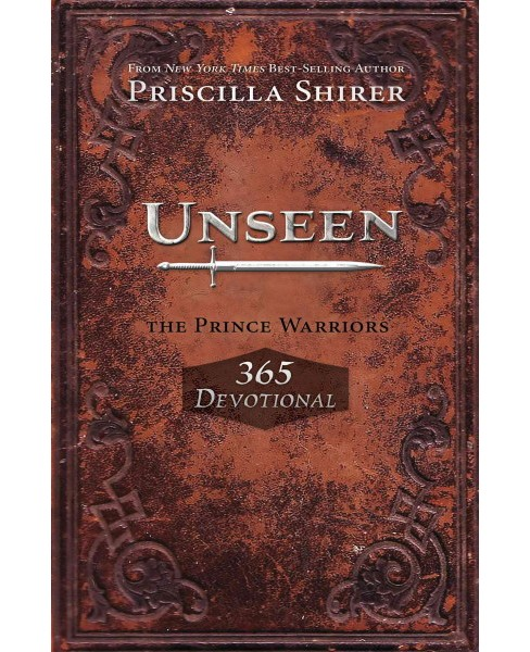 Unseen : The Prince Warriors 365 Devotional (Paperback) (Priscilla Shirer) - image 1 of 1