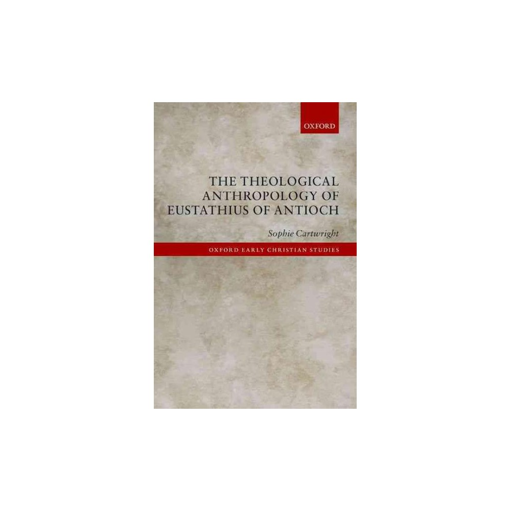 Theological Anthropology of Eustathius of Antioch - by Sophie Cartwright (Hardcover)
