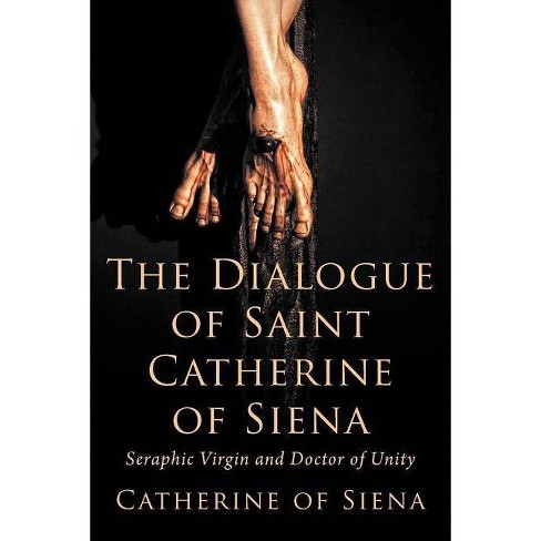 The Dialogue of St. Catherine of Siena, Seraphic Virgin and Doctor of Unity - by  Catherine Of Siena - image 1 of 1