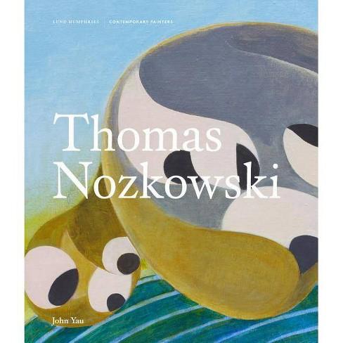 Thomas Nozkowski - (Contemporary Painters) by  John Yau (Hardcover) - image 1 of 1