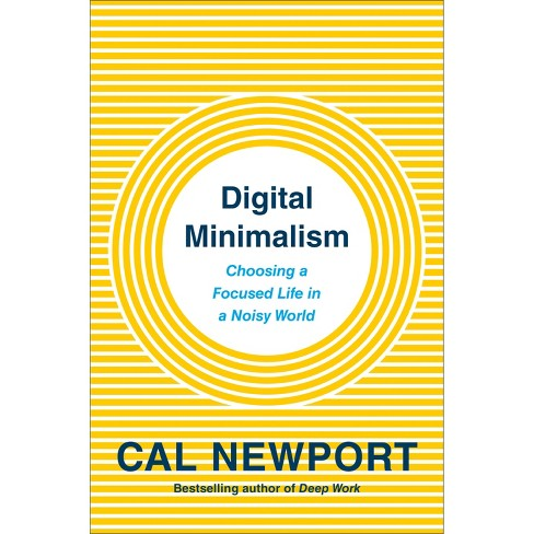 Digital Minimalism : Choosing a Focused Life in a Noisy World -  by Cal Newport (Hardcover) - image 1 of 1