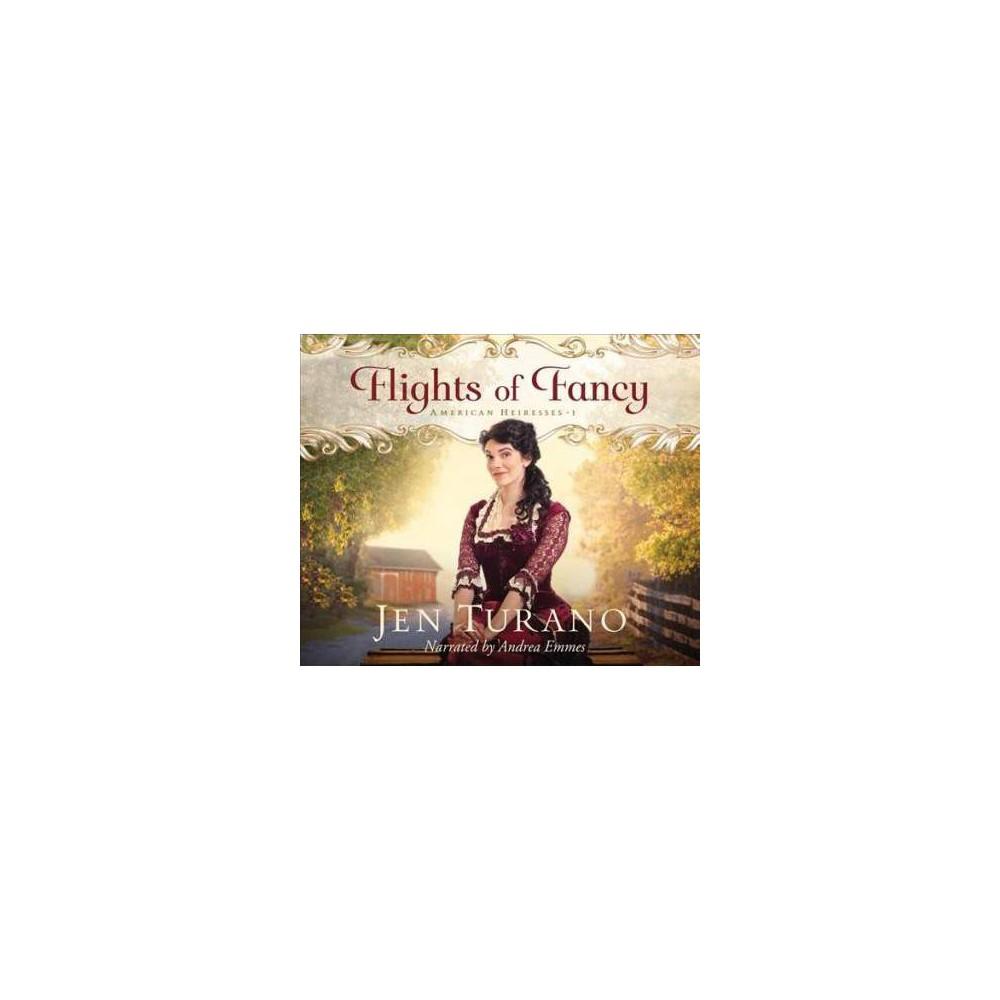Flights of Fancy - Unabridged (American Heiresses) by Jen Turano (CD/Spoken Word)