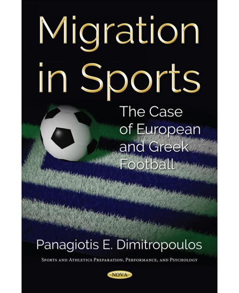 Migration in Sports : The Case of European and Greek Football (Paperback) (Panagiotis E. Dimitropoulos) - image 1 of 1
