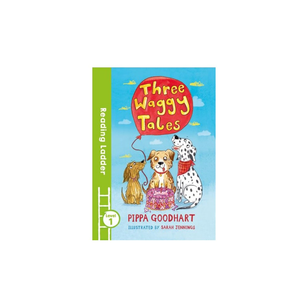 Three Waggy Tales - (Reading Ladder, Level 1) by Pippa Goodhart (Paperback)