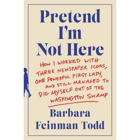 Pretend I'm Not Here - by  Barbara Feinman Todd (Paperback) - image 1 of 1