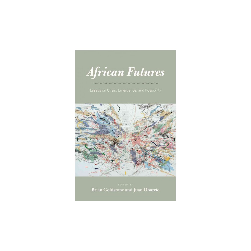 African Futures : Essays on Crisis, Emergence, and Possibility (Paperback)
