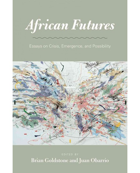 African Futures : Essays on Crisis, Emergence, and Possibility (Paperback) - image 1 of 1