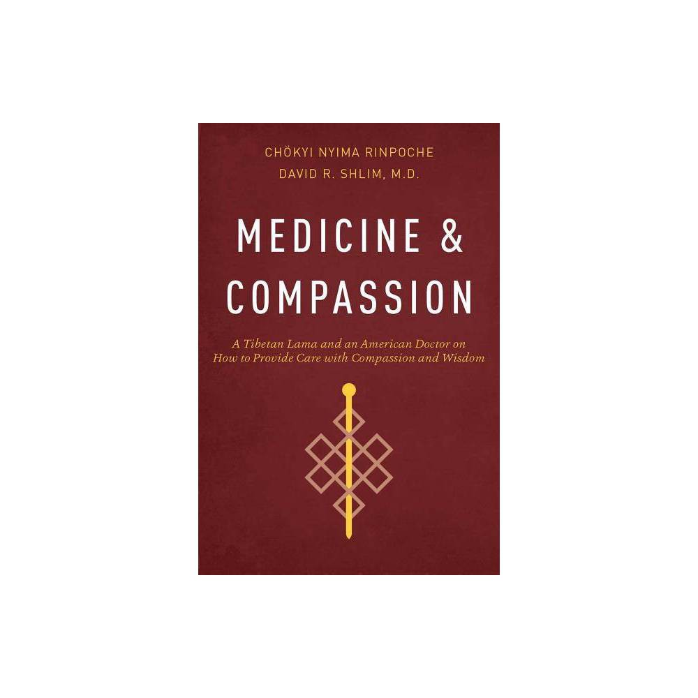 Medicine and Compassion - 3rd Edition by Chokyi Nyima Rinpoche & David R Shlim (Paperback) Price