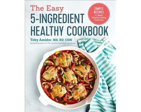 Easy 5-Ingredient Healthy Cookbook : Simple Recipes to Make Healthy Eating Delicious -  (Paperback) - image 1 of 1