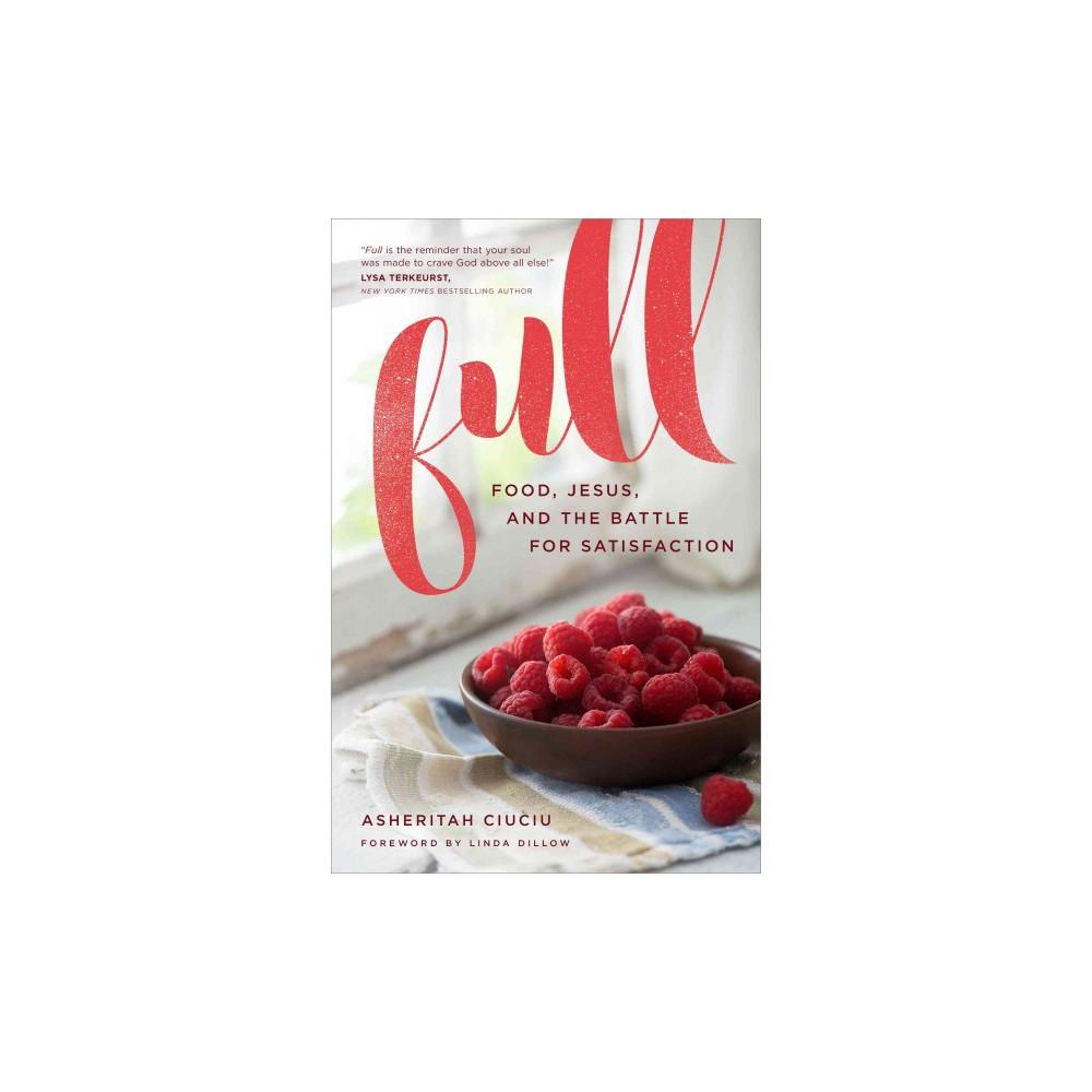 Full : Food, Jesus, and the Battle for Satisfaction (Paperback) (Asheritah Ciuciu)