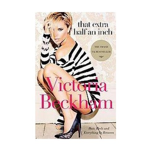 That Extra Half an Inch (Paperback) by Victoria Beckham - image 1 of 1