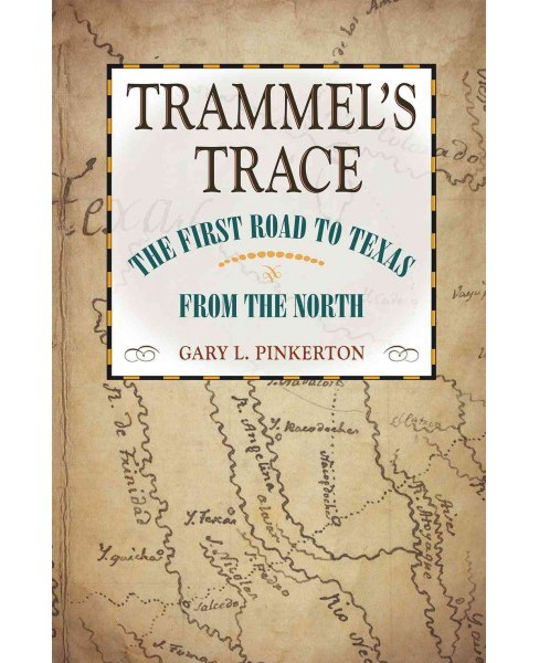 Trammel's Trace : The First Road to Texas from the North (Hardcover) (Gary L. Pinkerton) - image 1 of 1