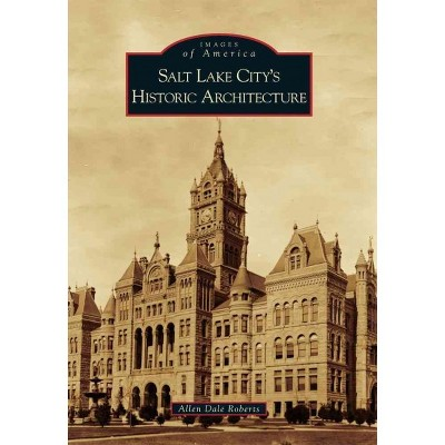 Salt Lake City Historic Architecture 12/15/2016 (Paperback) - by Allen D. Roberts