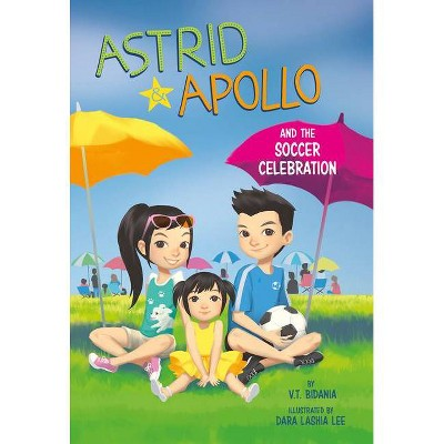 Astrid and Apollo and the Soccer Celebration - by V T Bidania (Paperback)
