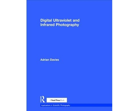 Digital Ultraviolet and Infrared Photography (Hardcover) (Adrian Davies) - image 1 of 1