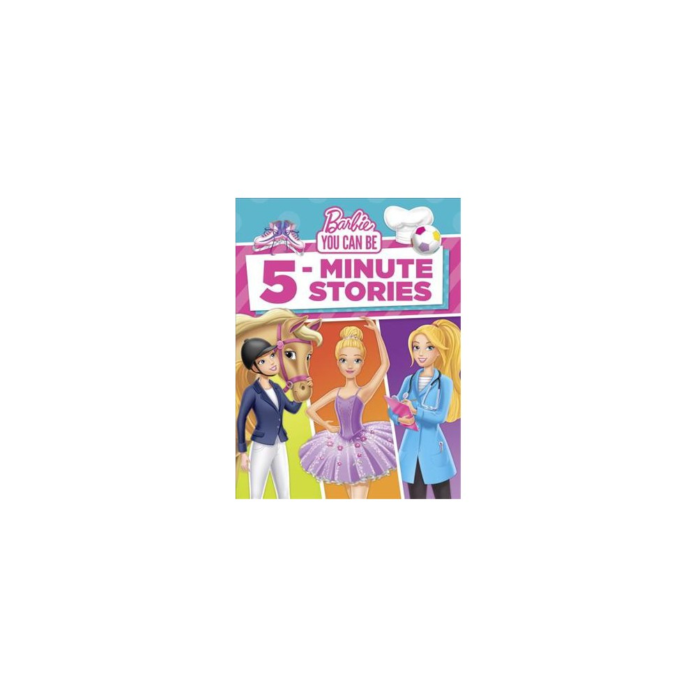 Barbie You Can Be 5-Minute Stories - (Barbie You Can Be) (Hardcover)