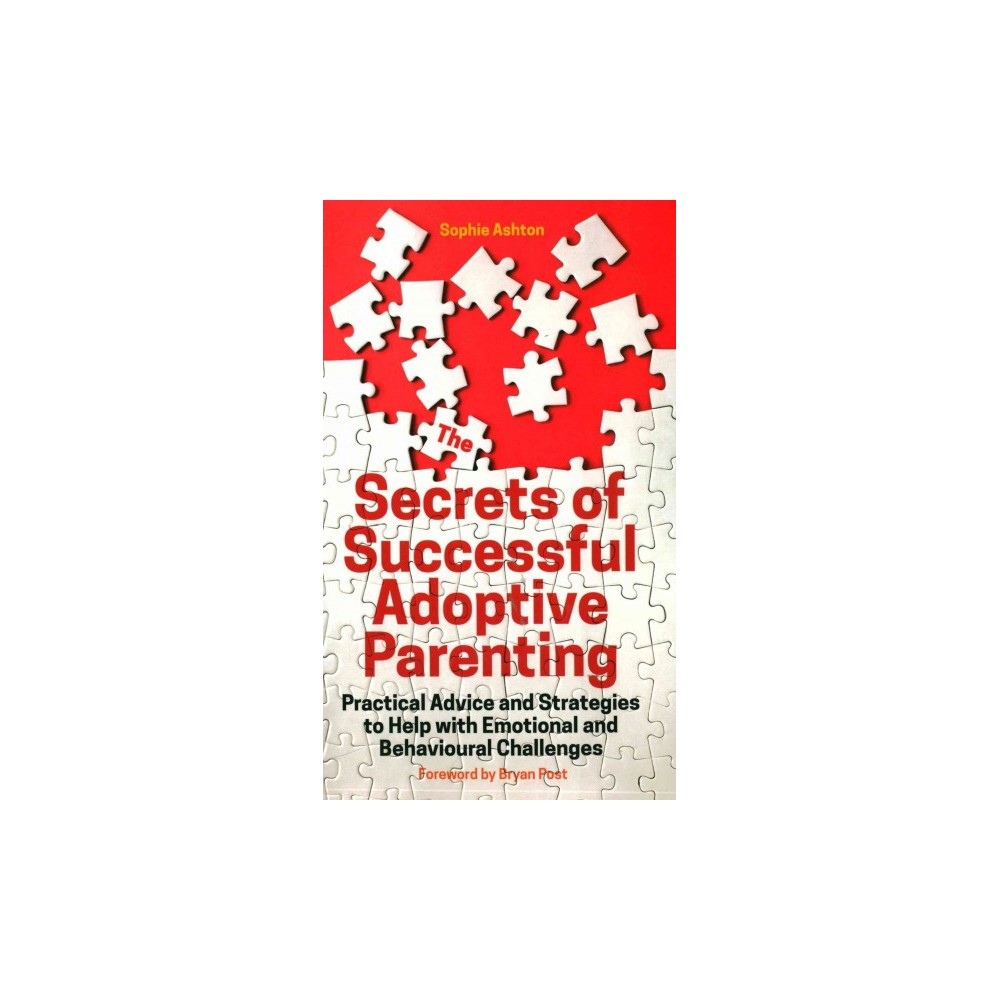 Secrets of Successful Adoptive Parenting : Practical Advice and Strategies to Help With Emotional and