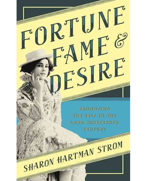 Fortune, Fame, and Desire : Promoting the Self in the Long Nineteenth Century (Hardcover) (Sharon - image 1 of 1