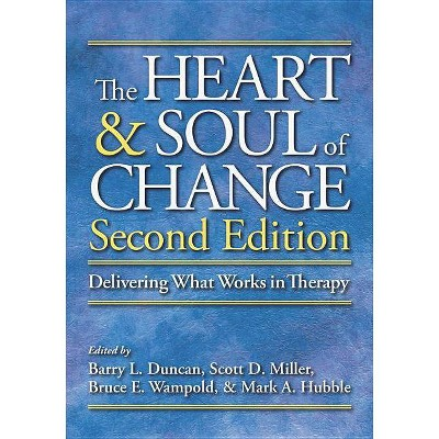 The Heart & Soul of Change - 2nd Edition by  Barry L Duncan & Scott D Miller & Bruce E Wampold & Mark A Hubble (Hardcover)