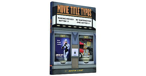 Movie Title Typos : Making Movies Better by Subtracting One Letter (Hardcover) (Austin Light) - image 1 of 1
