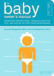 Baby Owner's Manual : Operating Instructions, Trouble-Shooting Tips, and Advice on First-Year