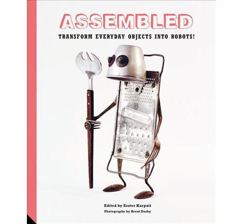 Assembled : Transform Everyday Objects into Robots (Hardcover) (Jacqui Small) - image 1 of 1