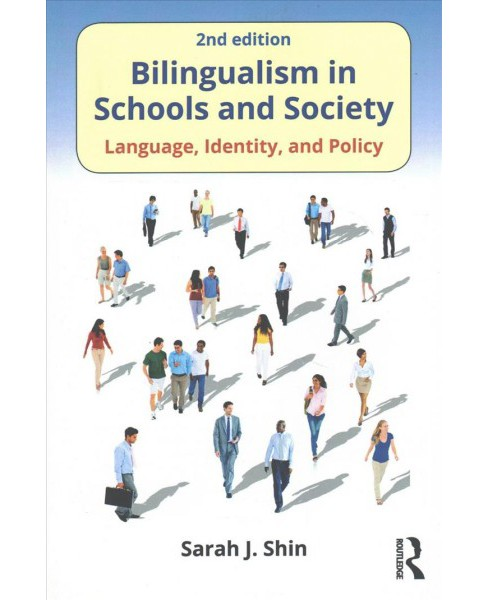 Bilingualism in Schools and Society : Language, Identity, and Policy -  by Sarah J. Shin (Paperback) - image 1 of 1