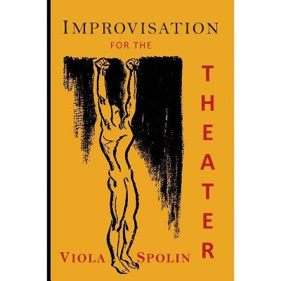 Improvisation for the Theater - by  Viola Spolin (Paperback)