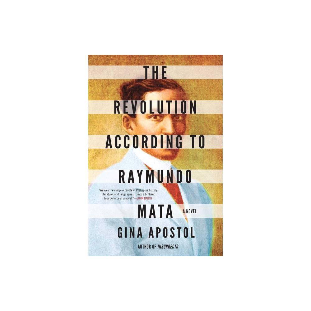 The Revolution According To Raymundo Mata By Gina Apostol Hardcover