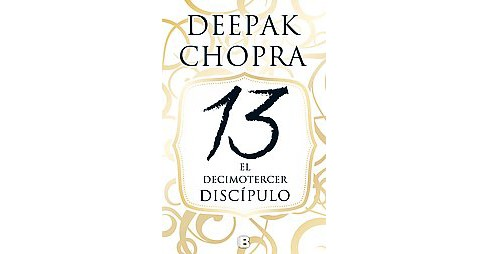 El decimotercer discípulo/ The 13th Disciple (Paperback) (Deepak Chopra) - image 1 of 1