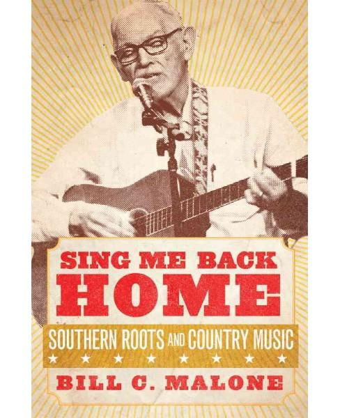Sing Me Back Home : Southern Roots and Country Music (Hardcover) (Bill C. Malone) - image 1 of 1
