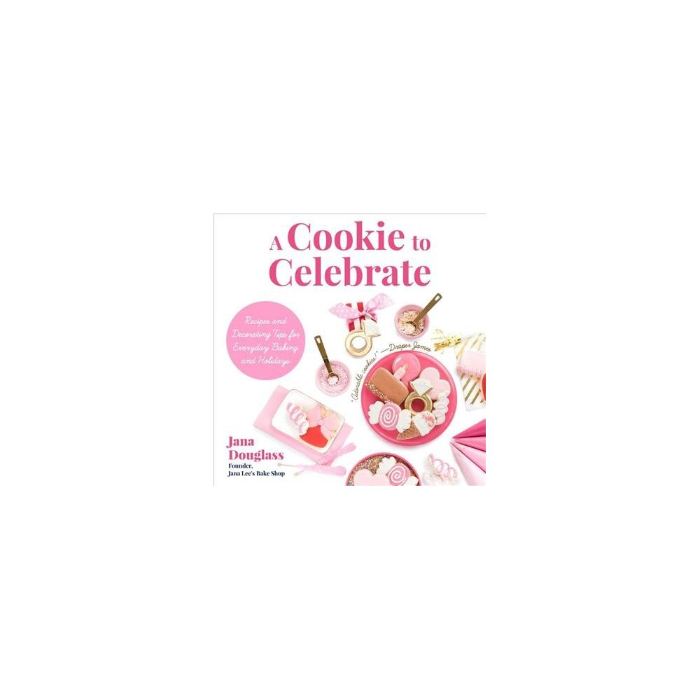 Cookie to Celebrate : Recipes and Decorating Tips for Everyday Baking and Holidays - (Paperback)