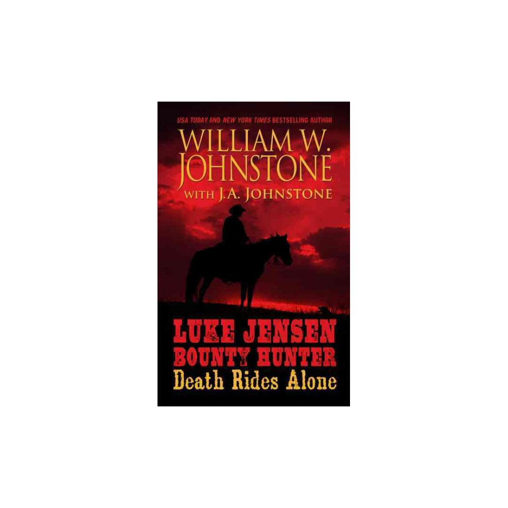 Luke Jensen, Bounty Hunter : Death Rides Alone (Paperback) (William W. Johnstone & J. A. Johnstone)