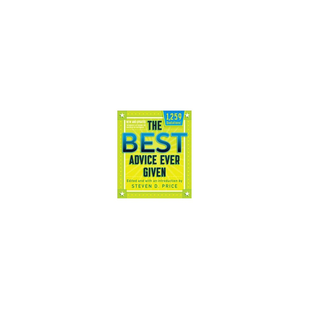Best Advice Ever Given : The Greatest Life Lessons for Success in the Real World! - New Upd (Paperback)