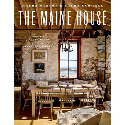 The Maine House - by  Maura McEvoy & Basha Burwell & Kathleen Hackett (Hardcover)