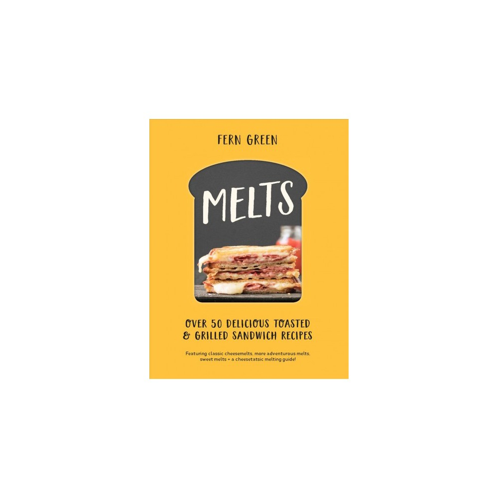 Melts : Over 50 Delicious Toasted & Grilled Sandwich Recipes (Hardcover) (Fern Green)