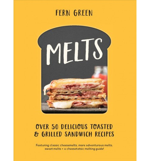 Melts : Over 50 Delicious Toasted & Grilled Sandwich Recipes (Hardcover) (Fern Green) - image 1 of 1