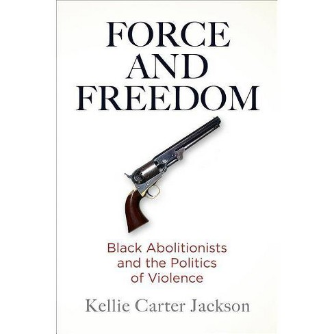 Force and Freedom - (America in the Nineteenth Century) by  Kellie Carter Jackson (Hardcover) - image 1 of 1