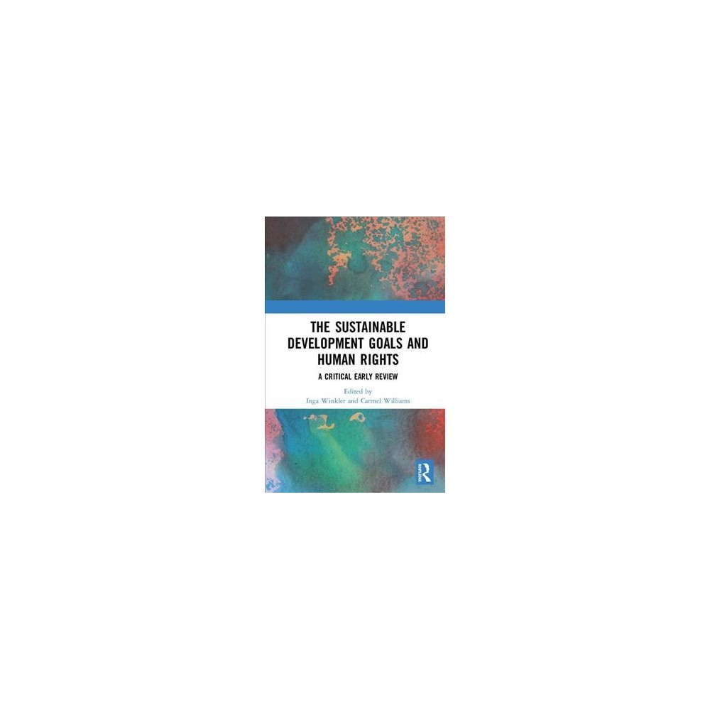 Sustainable Development Goals and Human Rights : A Critical Early Review - (Hardcover)