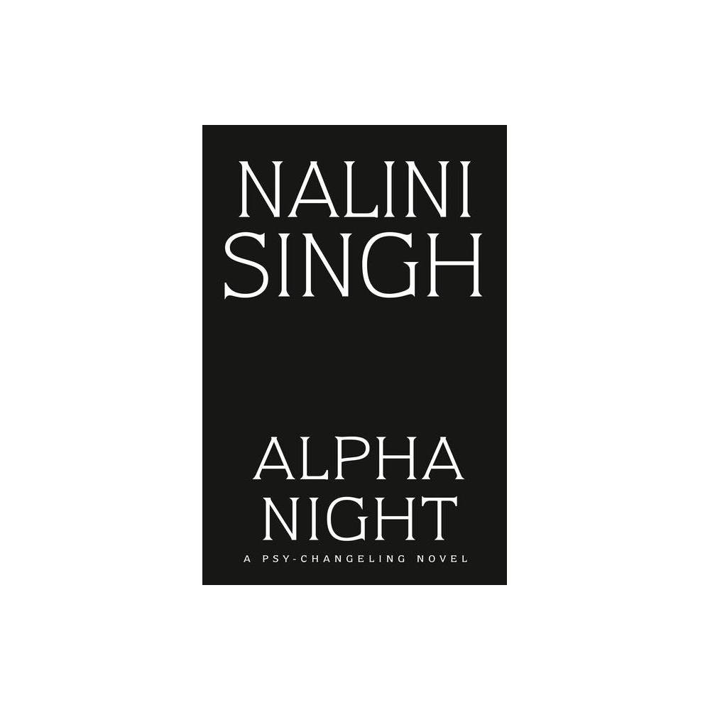 Alpha Night Psy Changeling Trinity By Nalini Singh Hardcover