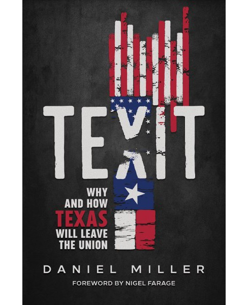 Texit : Why and How Texas Will Leave the Union -  by Daniel Miller & John Griffing (Hardcover) - image 1 of 1