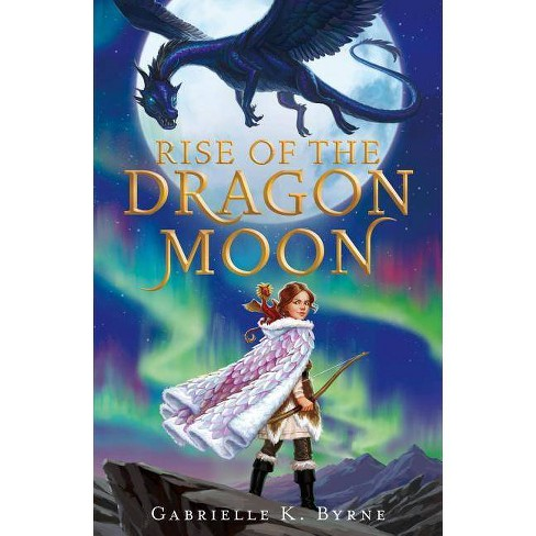 Rise of the Dragon Moon - by  Gabrielle K Byrne (Hardcover) - image 1 of 1