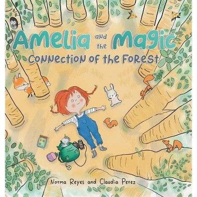 Amelia and the Magic Connection of the Forest - by  Norma Reyes & Claudia Perez (Hardcover)