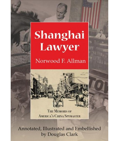 Shanghai Lawyer : The Memoirs of America's China Spymaster (Paperback) (Norwood F. Allman) - image 1 of 1