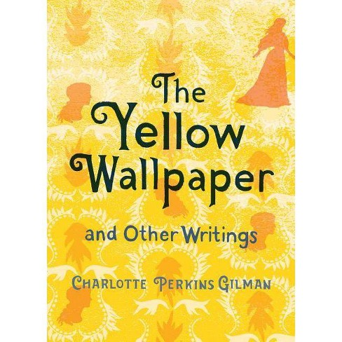 The Yellow Wallpaper And Other Writings By Charlotte Perkins Gilman Hardcover