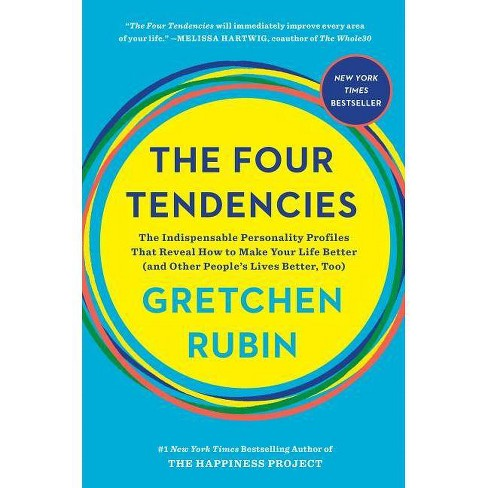 Four Tendencies : The Indispensable Personality Profiles That Reveal How to Make Your Life Better (And - by Gretchen Rubin - image 1 of 1