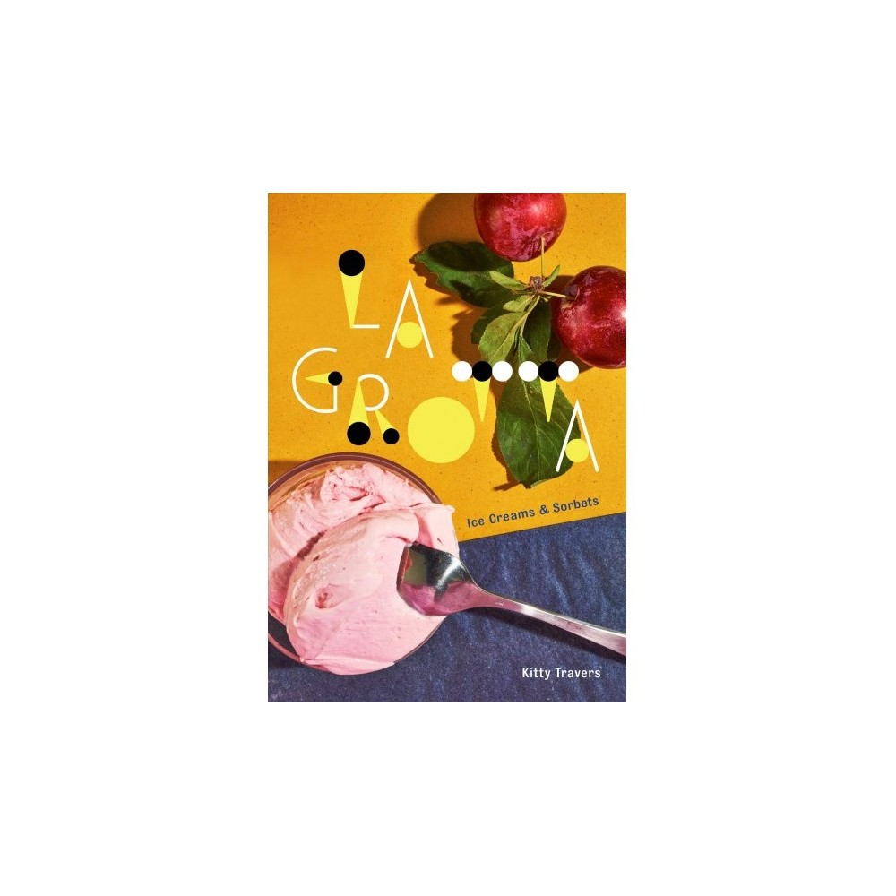 La Grotta : Ice Creams and Sorbets - by Kitty Travers (Hardcover)